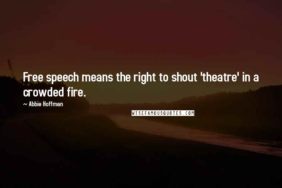Abbie Hoffman quotes: Free speech means the right to shout 'theatre' in a crowded fire.