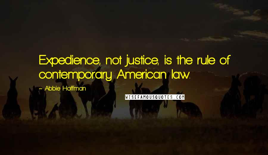Abbie Hoffman quotes: Expedience, not justice, is the rule of contemporary American law.