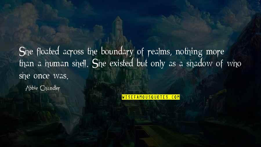 Abbie's Quotes By Abbie Chandler: She floated across the boundary of realms, nothing