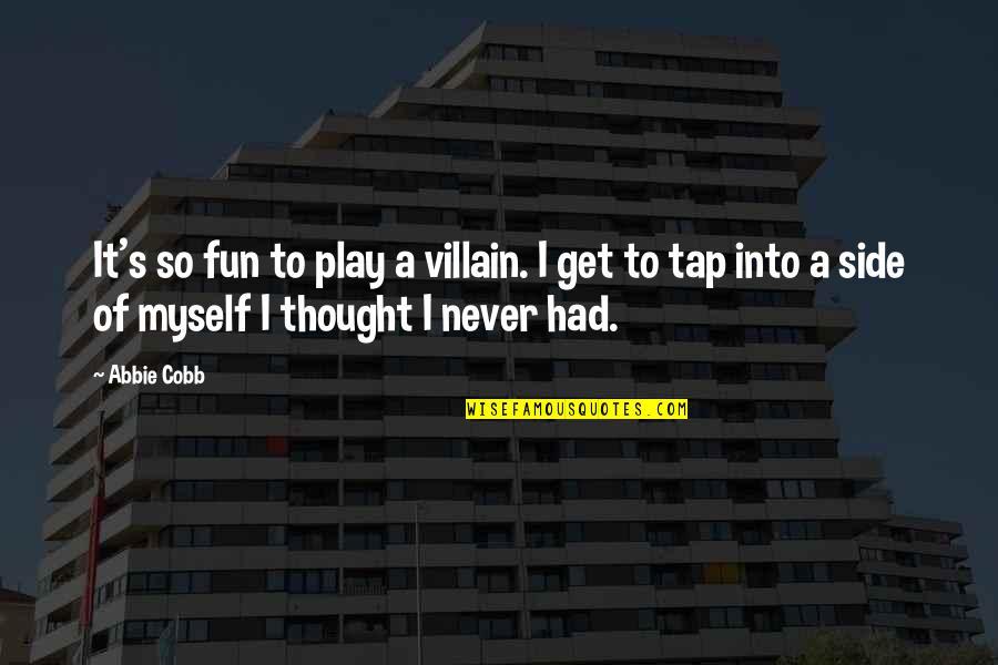 Abbie's Quotes By Abbie Cobb: It's so fun to play a villain. I