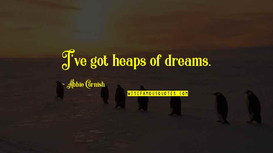Abbie's Quotes By Abbie Cornish: I've got heaps of dreams.