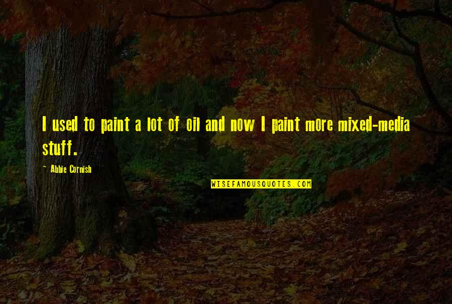 Abbie's Quotes By Abbie Cornish: I used to paint a lot of oil