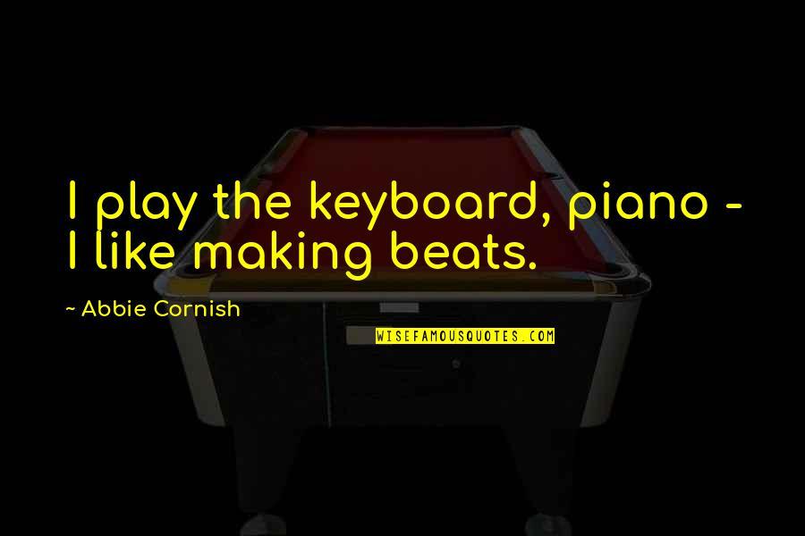 Abbie's Quotes By Abbie Cornish: I play the keyboard, piano - I like