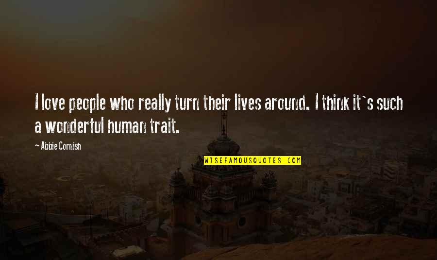 Abbie's Quotes By Abbie Cornish: I love people who really turn their lives