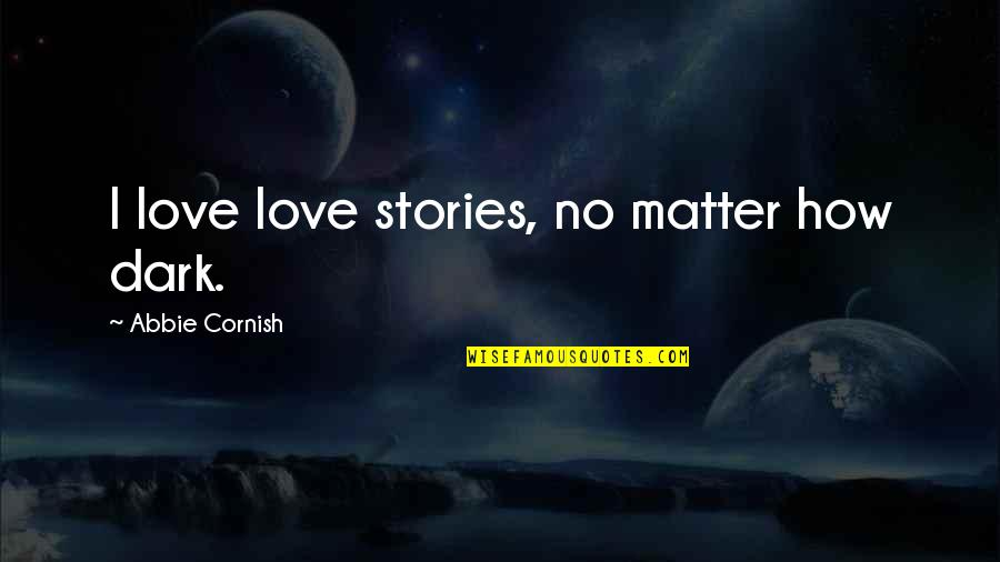 Abbie's Quotes By Abbie Cornish: I love love stories, no matter how dark.