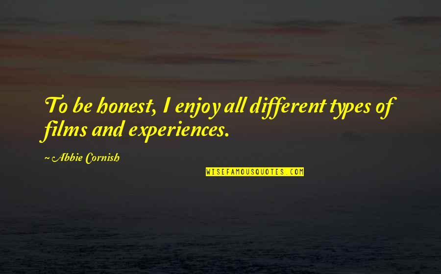 Abbie's Quotes By Abbie Cornish: To be honest, I enjoy all different types