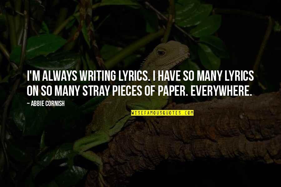 Abbie's Quotes By Abbie Cornish: I'm always writing lyrics. I have so many