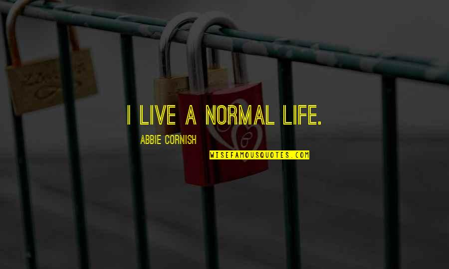 Abbie's Quotes By Abbie Cornish: I live a normal life.