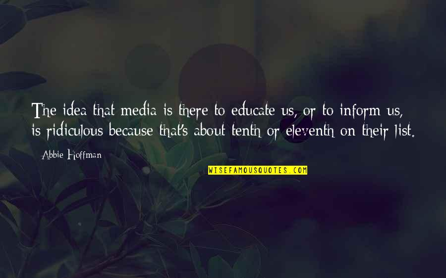 Abbie's Quotes By Abbie Hoffman: The idea that media is there to educate