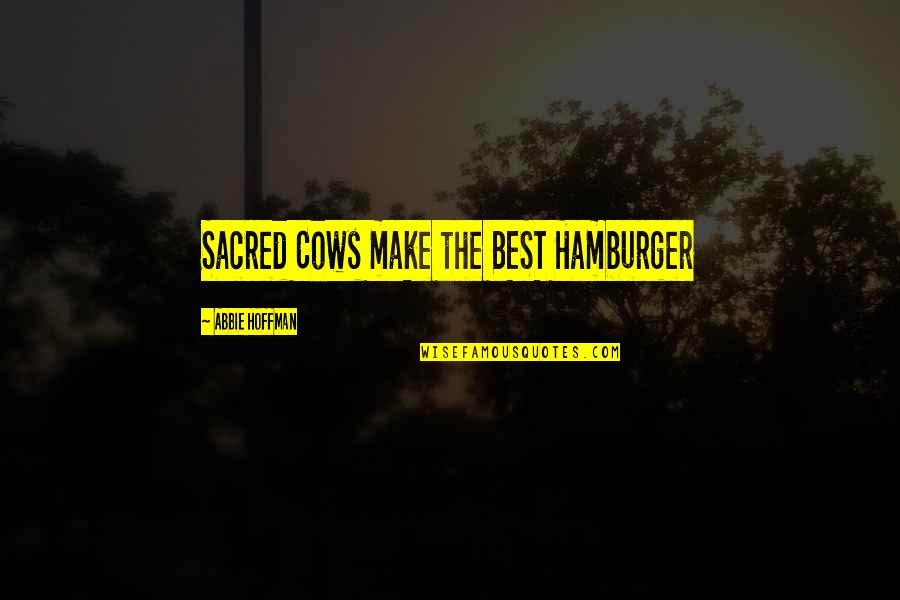 Abbie's Quotes By Abbie Hoffman: Sacred Cows make the BEST Hamburger