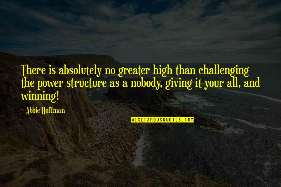 Abbie's Quotes By Abbie Hoffman: There is absolutely no greater high than challenging