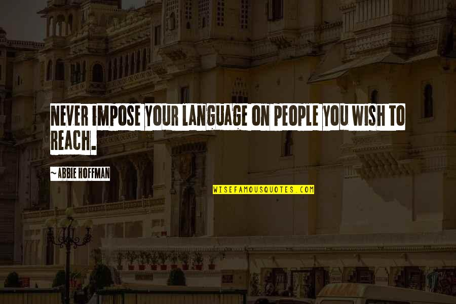 Abbie's Quotes By Abbie Hoffman: Never impose your language on people you wish