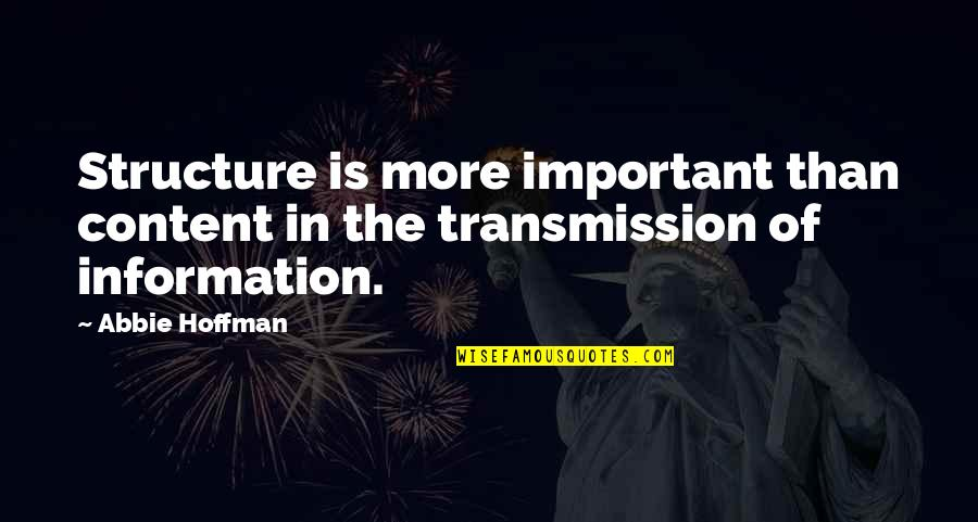 Abbie's Quotes By Abbie Hoffman: Structure is more important than content in the