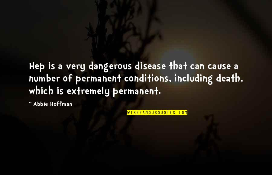 Abbie's Quotes By Abbie Hoffman: Hep is a very dangerous disease that can