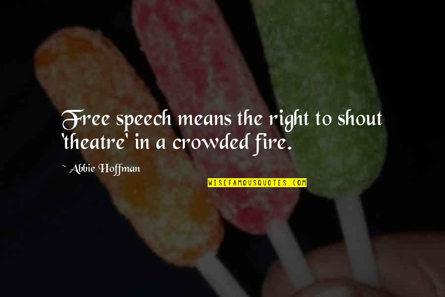 Abbie's Quotes By Abbie Hoffman: Free speech means the right to shout 'theatre'