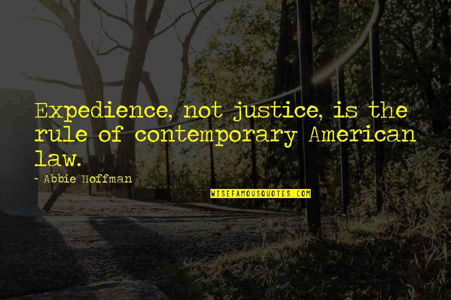 Abbie's Quotes By Abbie Hoffman: Expedience, not justice, is the rule of contemporary
