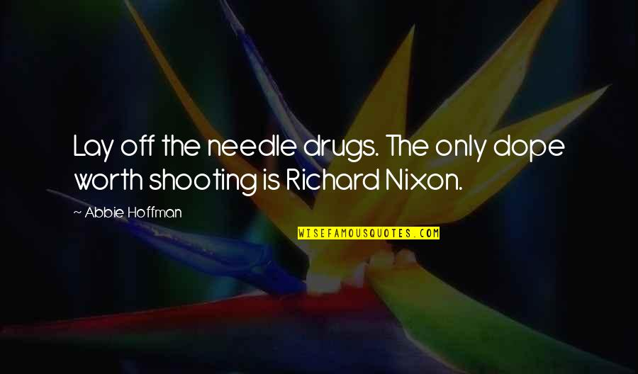 Abbie's Quotes By Abbie Hoffman: Lay off the needle drugs. The only dope