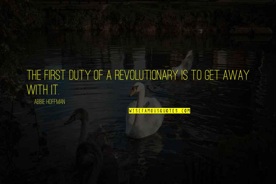 Abbie's Quotes By Abbie Hoffman: The first duty of a revolutionary is to