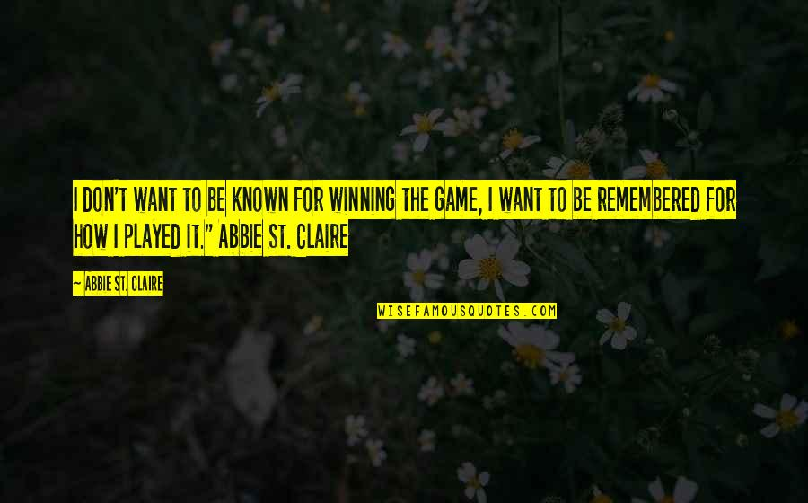 Abbie's Quotes By Abbie St. Claire: I don't want to be known for winning