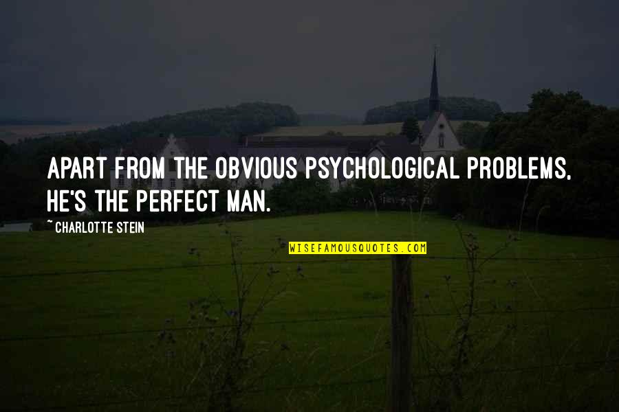 Abbie's Quotes By Charlotte Stein: Apart from the obvious psychological problems, he's the
