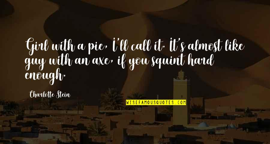 Abbie's Quotes By Charlotte Stein: Girl with a pie, I'll call it. It's