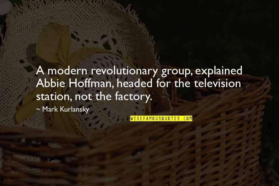 Abbie's Quotes By Mark Kurlansky: A modern revolutionary group, explained Abbie Hoffman, headed