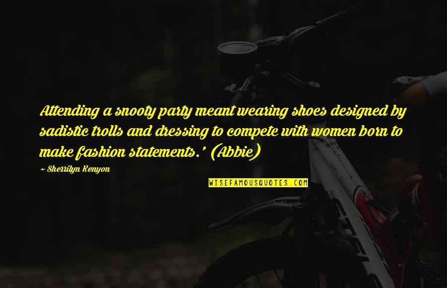 Abbie's Quotes By Sherrilyn Kenyon: Attending a snooty party meant wearing shoes designed