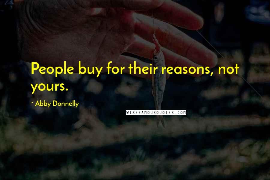 Abby Donnelly quotes: People buy for their reasons, not yours.
