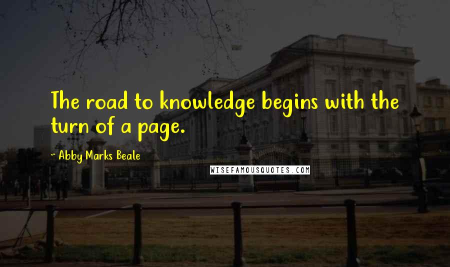 Abby Marks Beale quotes: The road to knowledge begins with the turn of a page.