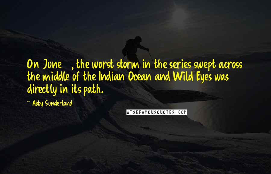 Abby Sunderland quotes: On June 10, the worst storm in the series swept across the middle of the Indian Ocean and Wild Eyes was directly in its path.