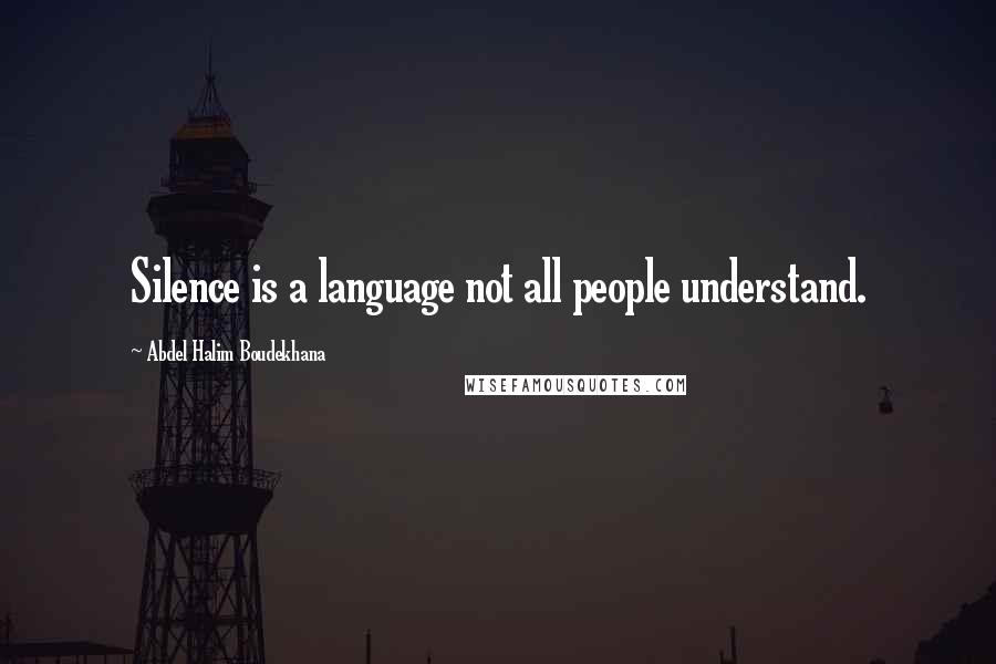 Abdel Halim Boudekhana quotes: Silence is a language not all people understand.