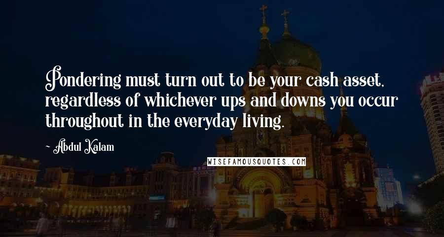 Abdul Kalam quotes: Pondering must turn out to be your cash asset, regardless of whichever ups and downs you occur throughout in the everyday living.