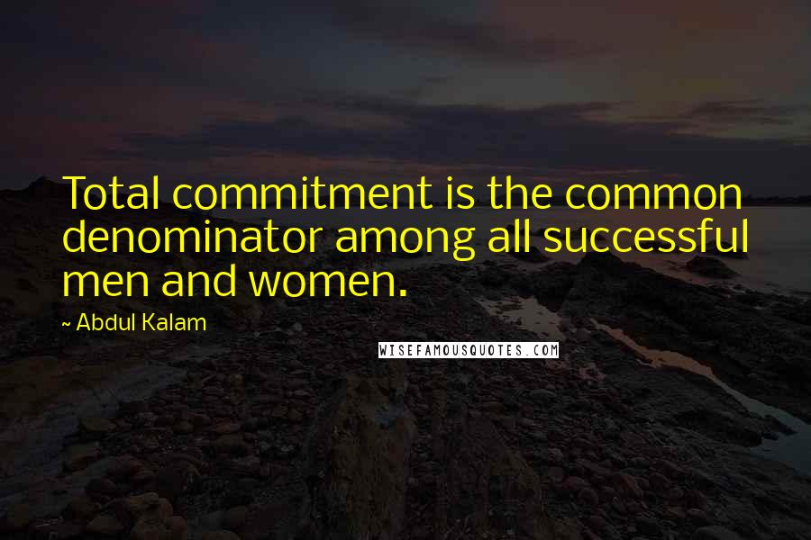 Abdul Kalam quotes: Total commitment is the common denominator among all successful men and women.