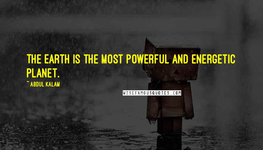 Abdul Kalam quotes: The Earth is the most powerful and energetic planet.