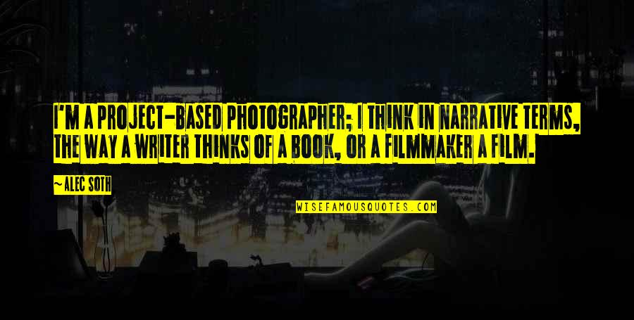 Abduwali Muse Quotes By Alec Soth: I'm a project-based photographer; I think in narrative