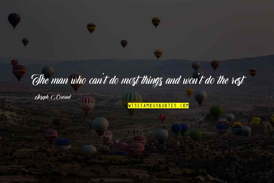 Abduwali Muse Quotes By Joseph Conrad: The man who can't do most things and
