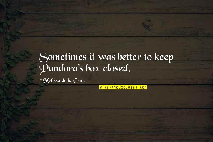 Abduwali Muse Quotes By Melissa De La Cruz: Sometimes it was better to keep Pandora's box