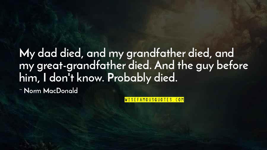 Abduwali Muse Quotes By Norm MacDonald: My dad died, and my grandfather died, and