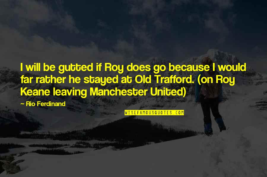 Abduwali Muse Quotes By Rio Ferdinand: I will be gutted if Roy does go
