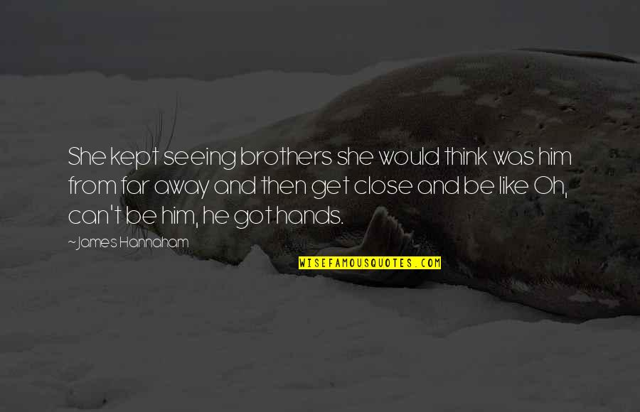 Abduzir Quotes By James Hannaham: She kept seeing brothers she would think was