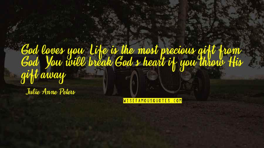 Abduzir Quotes By Julie Anne Peters: God loves you. Life is the most precious