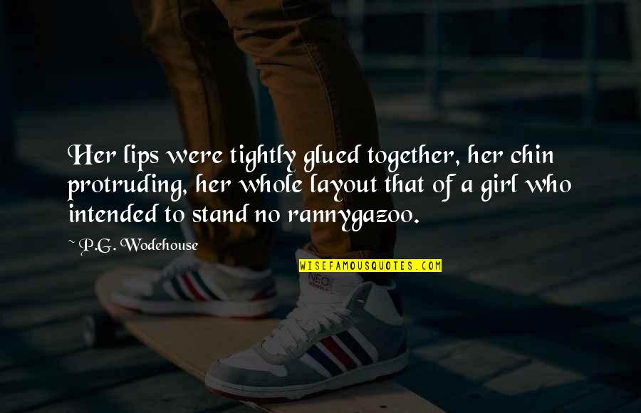 Abduzir Quotes By P.G. Wodehouse: Her lips were tightly glued together, her chin