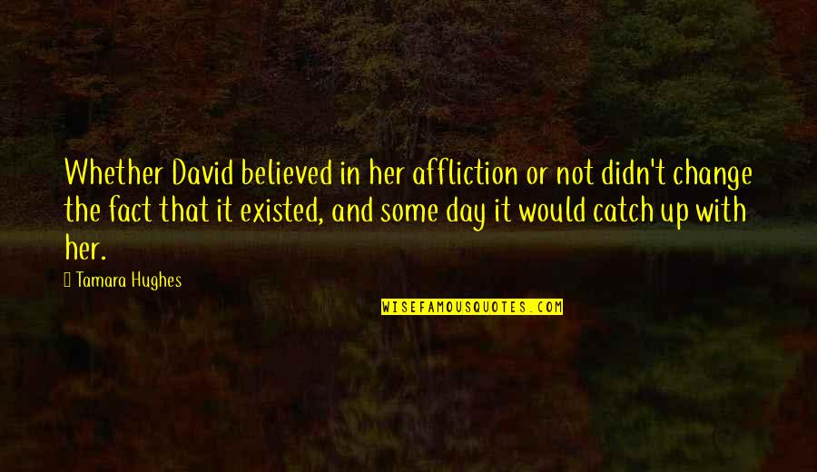 Abduzir Quotes By Tamara Hughes: Whether David believed in her affliction or not
