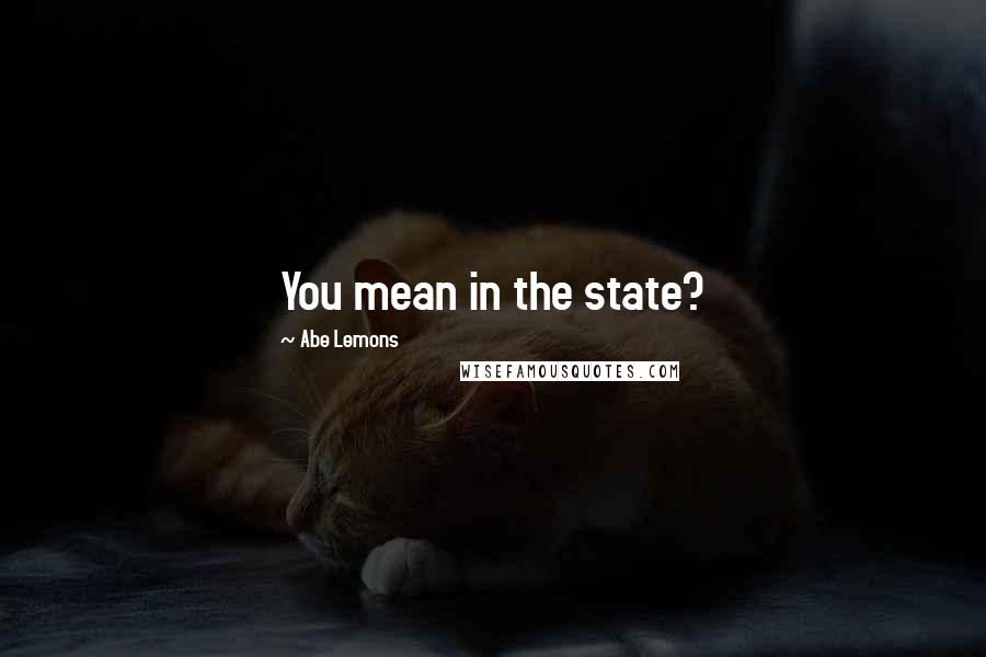 Abe Lemons quotes: You mean in the state?