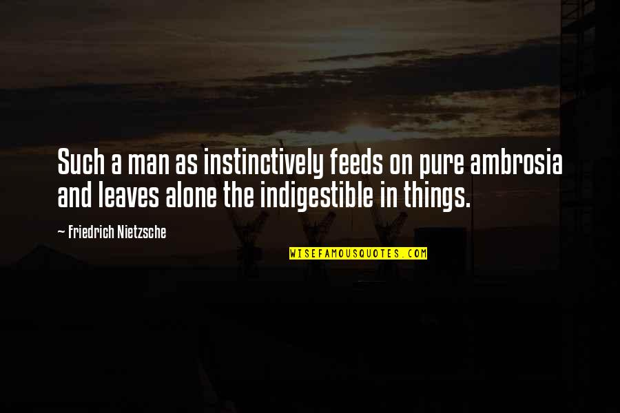 Abercrombie And Fitch Quotes By Friedrich Nietzsche: Such a man as instinctively feeds on pure