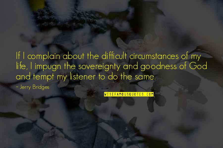 Abercrombie And Fitch Quotes By Jerry Bridges: If I complain about the difficult circumstances of