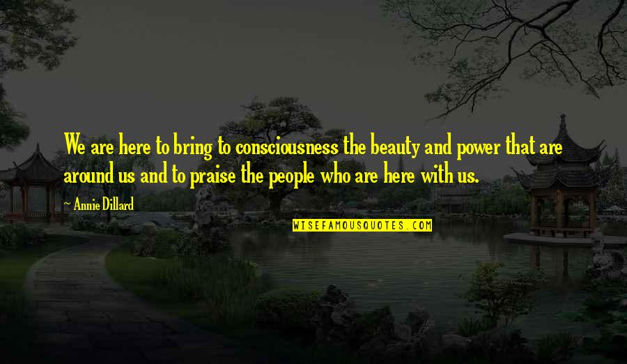 Abet Quotes By Annie Dillard: We are here to bring to consciousness the