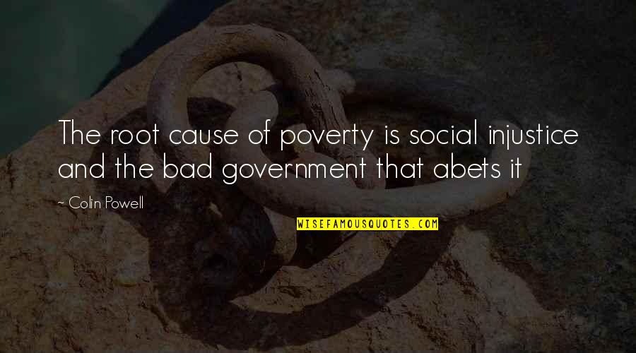Abet Quotes By Colin Powell: The root cause of poverty is social injustice