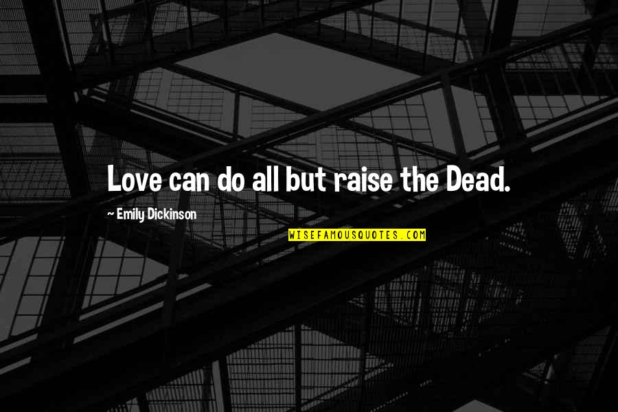 Abet Quotes By Emily Dickinson: Love can do all but raise the Dead.