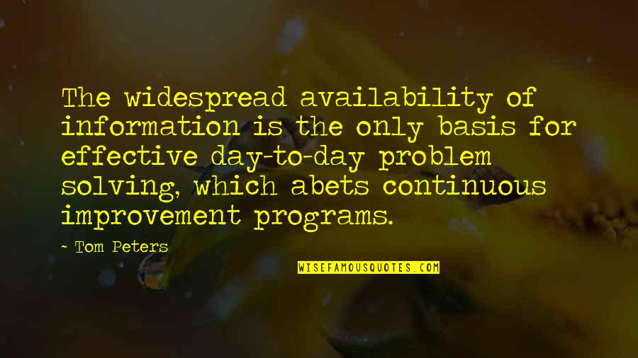 Abet Quotes By Tom Peters: The widespread availability of information is the only